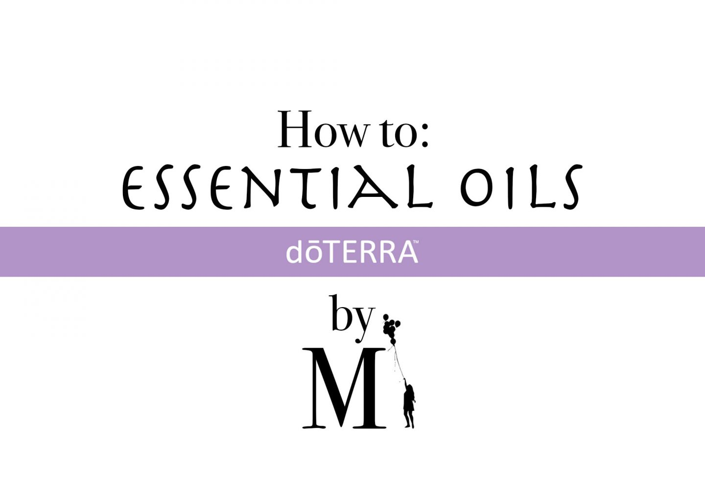 How to: Essential Oils
